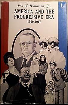 america and the progressive era 1900 1917 fon wyman