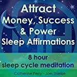 Attract Money, Success & Power: Sleep Affirmations | Joel Thielke,Catherine Perry