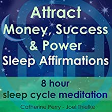 Attract Money, Success & Power: Sleep Affirmations Discours Auteur(s) : Joel Thielke, Catherine Perry Narrateur(s) : Catherine Perry