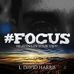 #Focus: Heaven's in Your View | L. David Harris