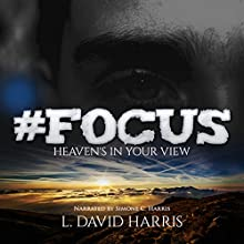 #Focus: Heaven's in Your View (       UNABRIDGED) by L. David Harris Narrated by Simone C. Harris