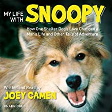 My Life with Snoopy: How One Shelter Dog's Love Changed a Man's Life and Other Tails of Adventure (       UNABRIDGED) by Joey Camen Narrated by Joey Camen