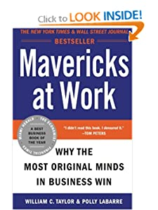 Mavericks at Work: Why the Most Original Minds in Business Win William C. Taylor and Polly G. LaBarre