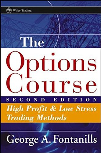 The Options Course Second Edition: High Profit & Low Stress Trading Methods (Wiley Trading) [Fontanills, George A.] (Tapa Dura)