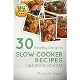 Healthy Low Fat Slow Cooker Recipes (Healthy Delights Book 1) ~ Melanie Wade