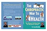 img - for The Chiropractic Way to Health, the Ultimate Self-help Guide for Chiropractic Patients (The Chiropractic Way to Avoid Back Surgery and Prescription Drugs) book / textbook / text book