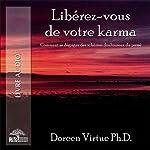 Libérez-vous de votre karma: Comment se dégager des schémas douloureux du passé   Doreen Virtue