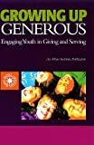 Growing Up Generous: Engaging Youth in Living and Serving (1566992389) by Roehlkepartain, Eugene C.
