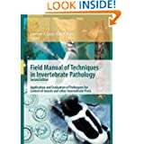 Field Manual of Techniques in Invertebrate Pathology: Application and Evaluation of Pathogens for Control of Insects...