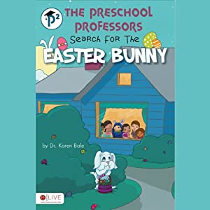 The Preschool Professors Search for the Easter Bunny | [Karen Bale]