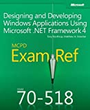 img - for Exam Ref 70-518 Designing and Developing Windows Applications Using Microsoft .NET Framework 4 (MCPD) 1st edition by Stoecker, Matthew, Northrup, Tony (2011) Paperback book / textbook / text book