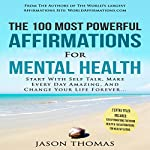 The 100 Most Powerful Affirmations for Mental Health: Start with Self Talk, Make Every Day Amazing, and Change Your Life Forever | Jason Thomas