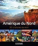 Amérique du Nord - 50 itinéraires de rêve
