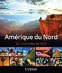 AM�RIQUE DU NORD : 50 ITIN�RAIRES DE...