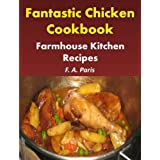 Fantastic Chicken  Cookbook: Farmhouse Kitchen Recipes: - Easy Chicken Recipes For Healthy Eatingby F A Paris
