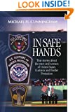 In Safe Hands: True Stories about the Men and Women of United States Customs and Border Protection