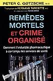 Remèdes Mortels et Crime Organise. Comment l'Industrie Pharmaceut
