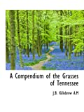 img - for A Compendium of the Grasses of Tennessee book / textbook / text book