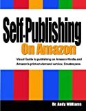 Dr. Andy Williams Self-Publishing on Amazon: Publish your book on Amazon Kindle & Createspace