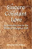 A Sincere and Constant Love: An Introduction to the Work of Margaret Fell