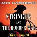 Stringer and the Border War: Stringer, Book 11 (       UNABRIDGED) by Lou Cameron Narrated by Barry Press
