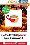 Coffee Break Spanish 1: Lessons 1-5 -...