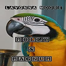 Molly & Magnum (       UNABRIDGED) by LaVonna Moore Narrated by Annette Romano