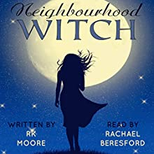 Neighbourhood Witch: A Paranormal Romance (       UNABRIDGED) by RK Moore Narrated by Rachael Beresford