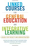 Linked Courses for General Education and Integrative Learning: A Guide for Faculty and Administrators