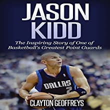 Jason Kidd: The Inspiring Story of One of Basketball's Greatest Point Guards Audiobook by Clayton Geoffreys Narrated by Michael Hanko