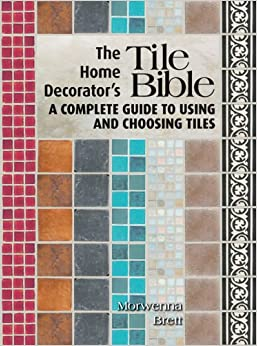 The Home Decorator S Tile Bible A Complete Guide To Using