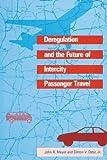 Deregulation and the Future of Intercity Passenger Travel (Regulation of Economic Activity)