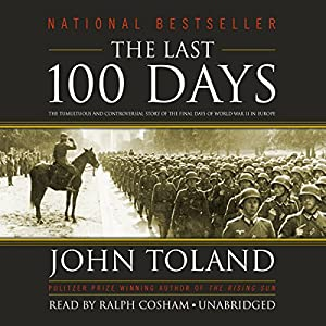 The Last 100 Days: The Tumultuous and Controversial Story of the Final Days of World War II in Europe | [John Toland]