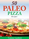 50 Paleo Pizza Recipes: Your Pizza Cr...
