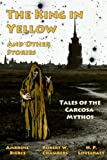 img - for The King in Yellow and Other Stories: Tales of the Carcosa Mythos book / textbook / text book