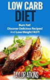 Low Carb Diet: Burn Fat! Discover Delicious Recipes! And Lose Weight FAST! (Gluten Free Diet, Candida, Atkins Diet, Celiac, Fibromyalgia, Diabetes, Cancer, ... Belly, Grain, Brain, Epilepsy, Belly Fat)
