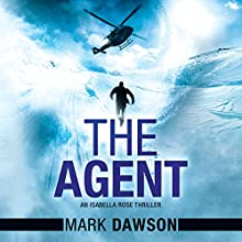 The Agent: Isabella Rose, Book 3 Audiobook by Mark Dawson Narrated by Napoleon Ryan