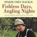 Fishless Days, Angling Nights: Classic Stories, Reminiscences, and Lore (       UNABRIDGED) by Sparse Grey Hackle, Nick Lyons (introduction) Narrated by Peter Johnson