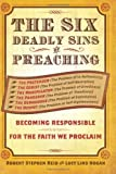 img - for The Six Deadly Sins of Preaching: Becoming Responsible for the Faith We Proclaim [Paperback] [2012] (Author) Lucy Lind Hogan, Robert Reid book / textbook / text book