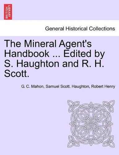 The Mineral Agent's Handbook ... Edited by S. Haughton and R. H. Scott.
