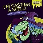 I'm Casting a Spell!: Meet a Fairy-Tale Witch Hörbuch von Lisa Bullard Gesprochen von:  Intuitive