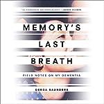 Memory's Last Breath: Field Notes on My Dementia | Gerda Saunders