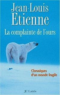 La complainte de l'ours : chroniques d'un monde fragile, Etienne, Jean-Louis