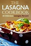 The Lasagna Cookbook: 30 Delicious Lasagna Recipes