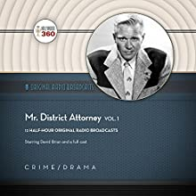 Mr. District Attorney, Vol. 1: The Classic Radio Collection Radio/TV Program by  Hollywood 360 - producer Narrated by  full cast