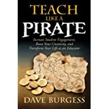 Teach Like a PIRATE: Increase Student Engagement, Boost Your Creativity, and Transform Your Life as an Educator ~ Dave Burgess