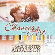 Chances Are | Livre audio Auteur(s) : Traci Hunter Abramson Narrateur(s) : Luone Ingram