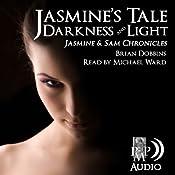 Jasmine's Tale: Darkness and Light: Jasmine & Sam Chronicles, Book 1 | Brian Dobbins