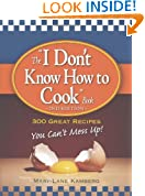 "The ""I Don't Know How to Cook"" Book: 300 Great Recipes You Can't Mess Up!"