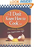 """The """"I Don't Know How to Cook"""" Book:..."""